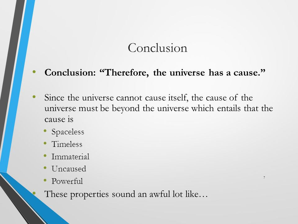 Conclusion Conclusion: Therefore, the universe has a cause.