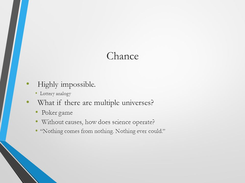 Chance Highly impossible. What if there are multiple universes