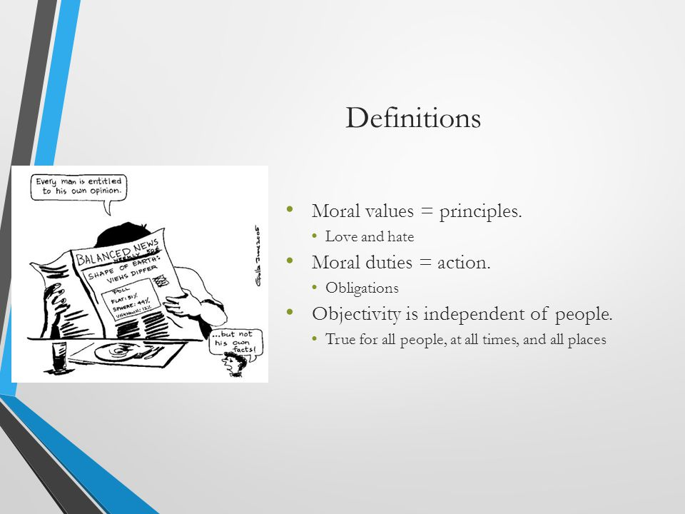 Definitions Moral values = principles. Moral duties = action.