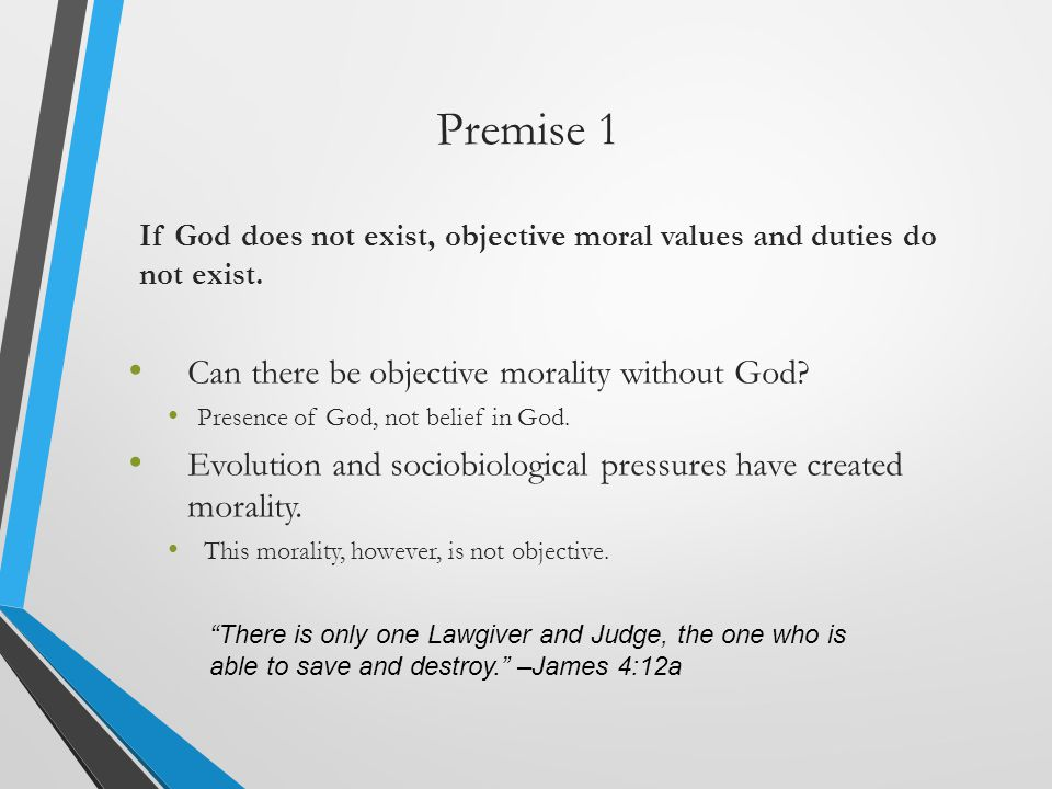 Premise 1 Can there be objective morality without God