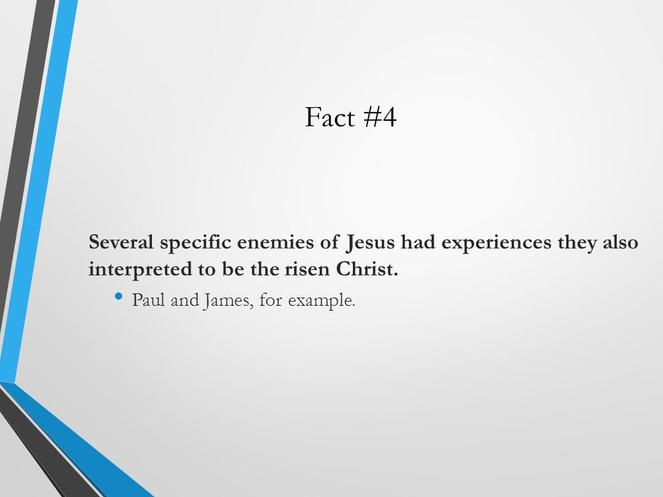 Fact #4 Several specific enemies of Jesus had experiences they also interpreted to be the risen Christ.