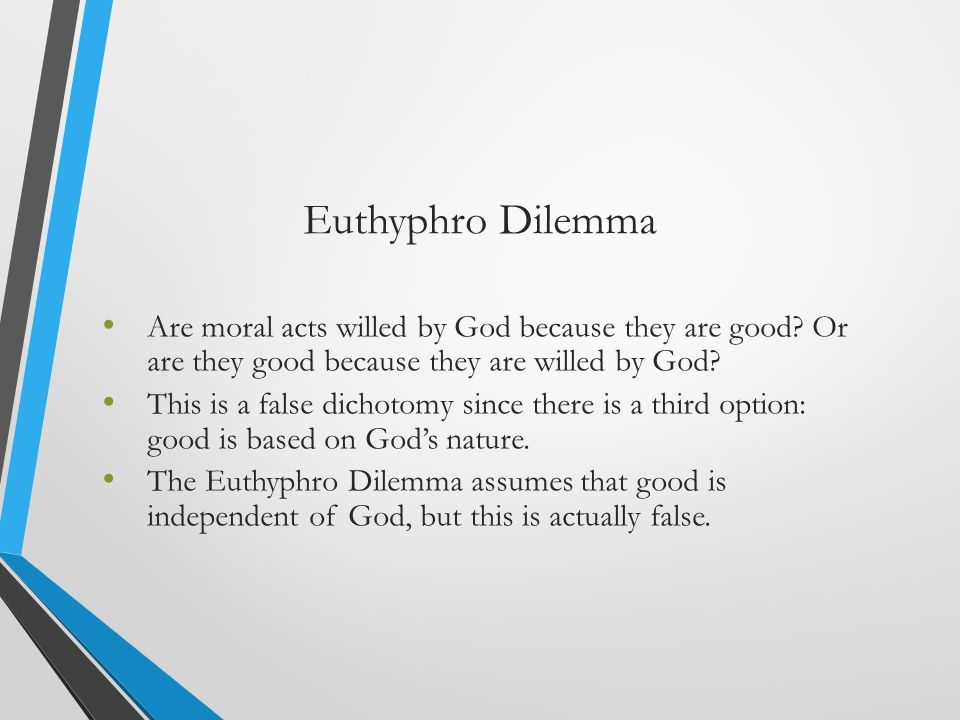 Euthyphro Dilemma Are moral acts willed by God because they are good Or are they good because they are willed by God