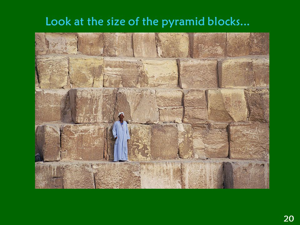 Look at the size of the pyramid blocks...