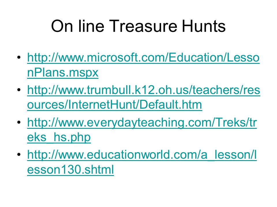 On line Treasure Hunts http://www.microsoft.com/Education/LessonPlans.mspx.