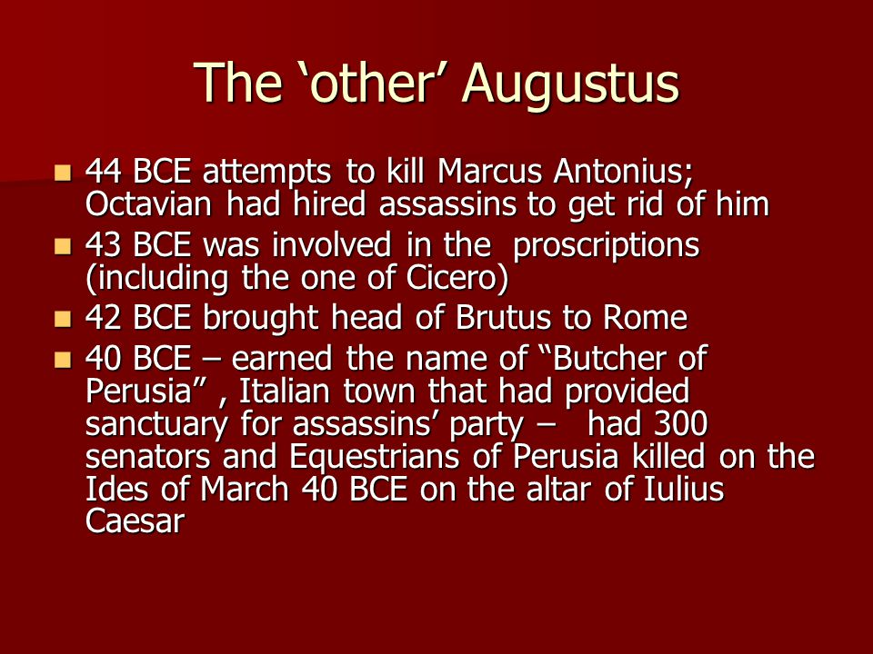 The 'other' Augustus 44 BCE attempts to kill Marcus Antonius; Octavian had hired assassins to get rid of him.