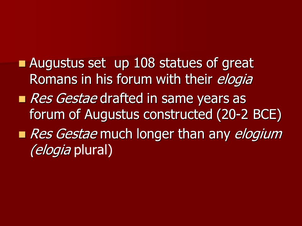 Augustus set up 108 statues of great Romans in his forum with their elogia