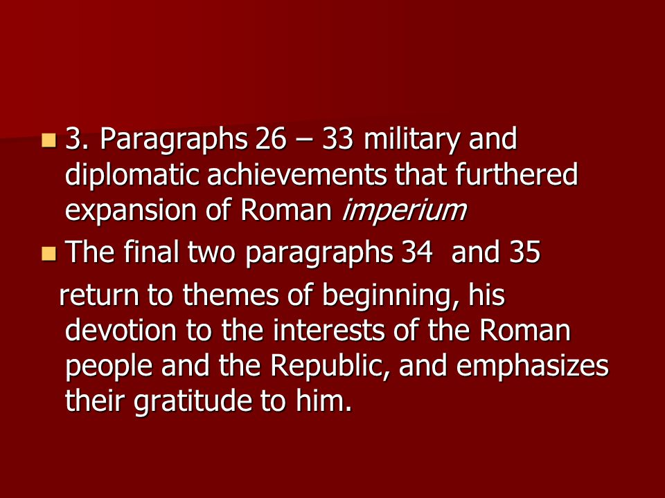 3. Paragraphs 26 – 33 military and diplomatic achievements that furthered expansion of Roman imperium