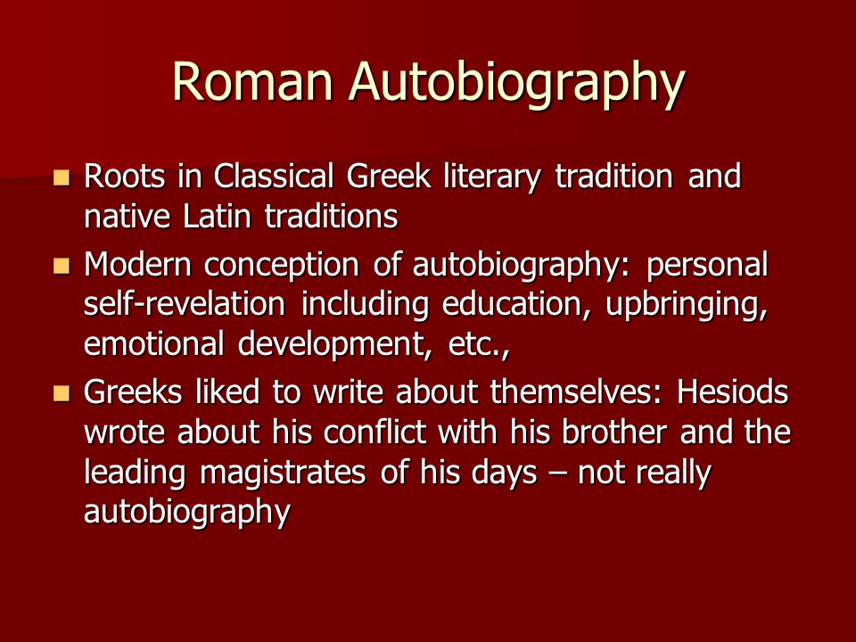 Roman Autobiography Roots in Classical Greek literary tradition and native Latin traditions.