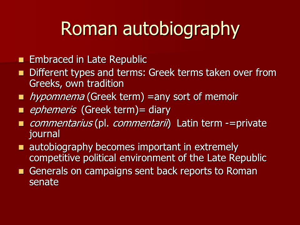 Roman autobiography Embraced in Late Republic