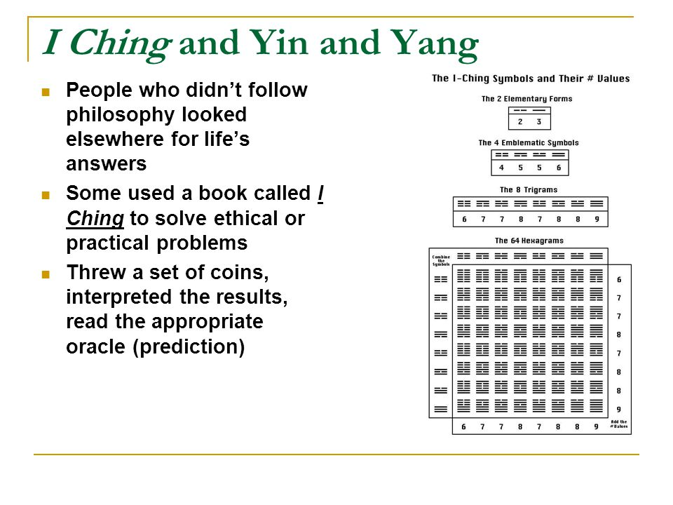 I Ching and Yin and Yang People who didn't follow philosophy looked elsewhere for life's answers.