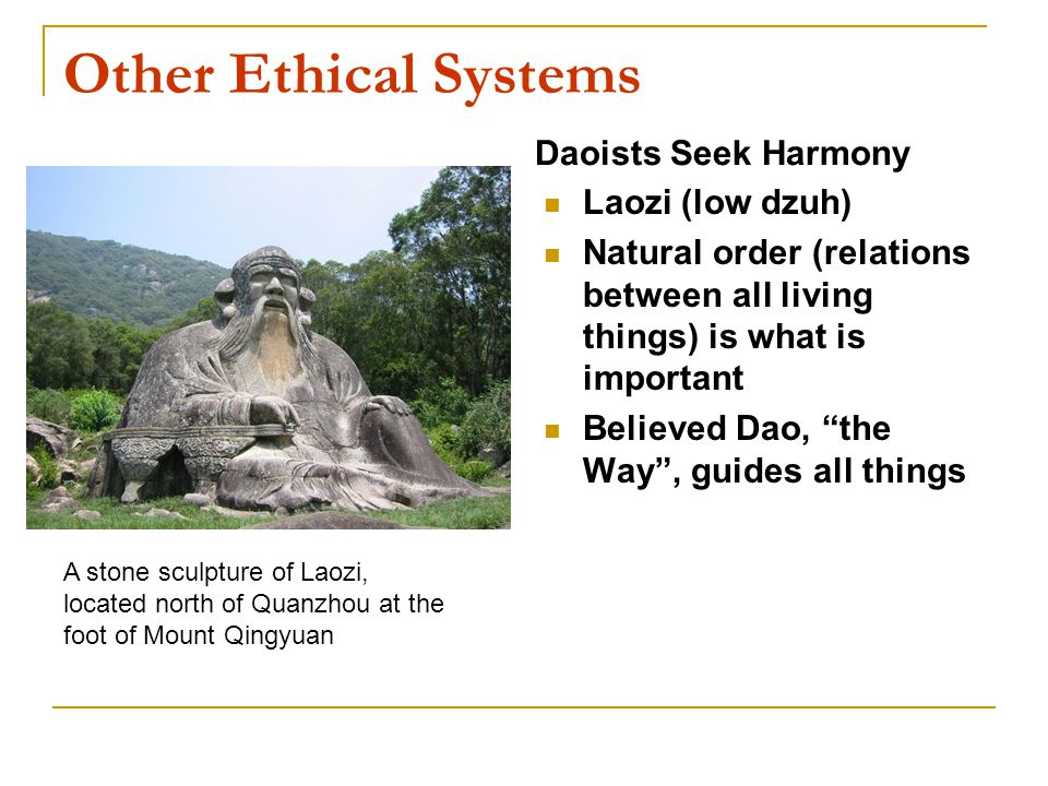 Other Ethical Systems Daoists Seek Harmony Laozi (low dzuh)