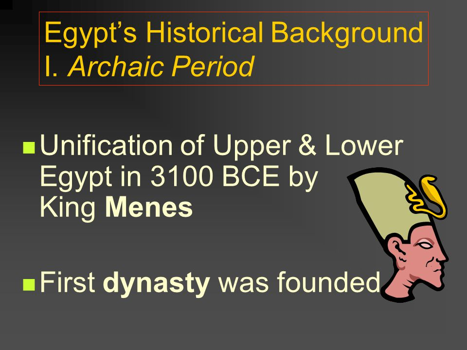 Egypt's Historical Background I. Archaic Period