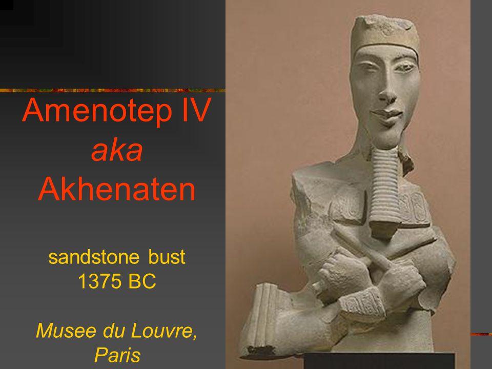 Amenotep IV aka Akhenaten sandstone bust 1375 BC Musee du Louvre, Paris