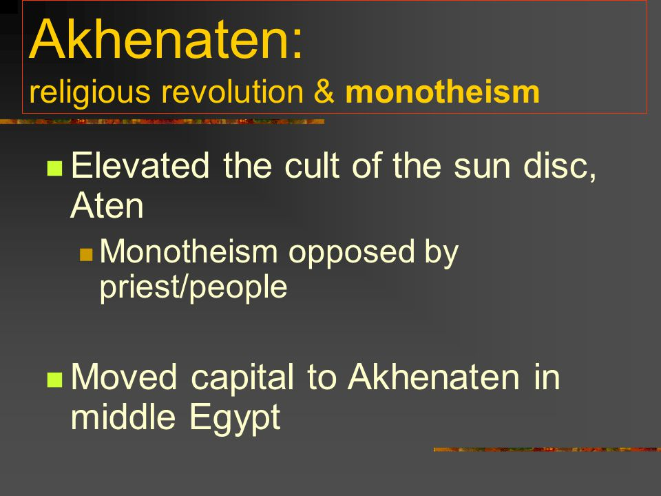 Akhenaten: religious revolution & monotheism