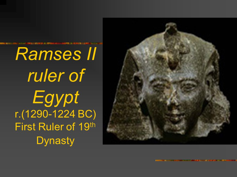 Ramses II ruler of Egypt r.(1290-1224 BC) First Ruler of 19th Dynasty