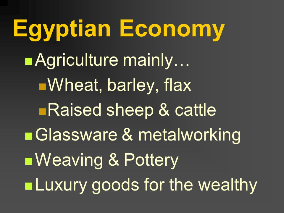 Egyptian Economy Agriculture mainly… Wheat, barley, flax