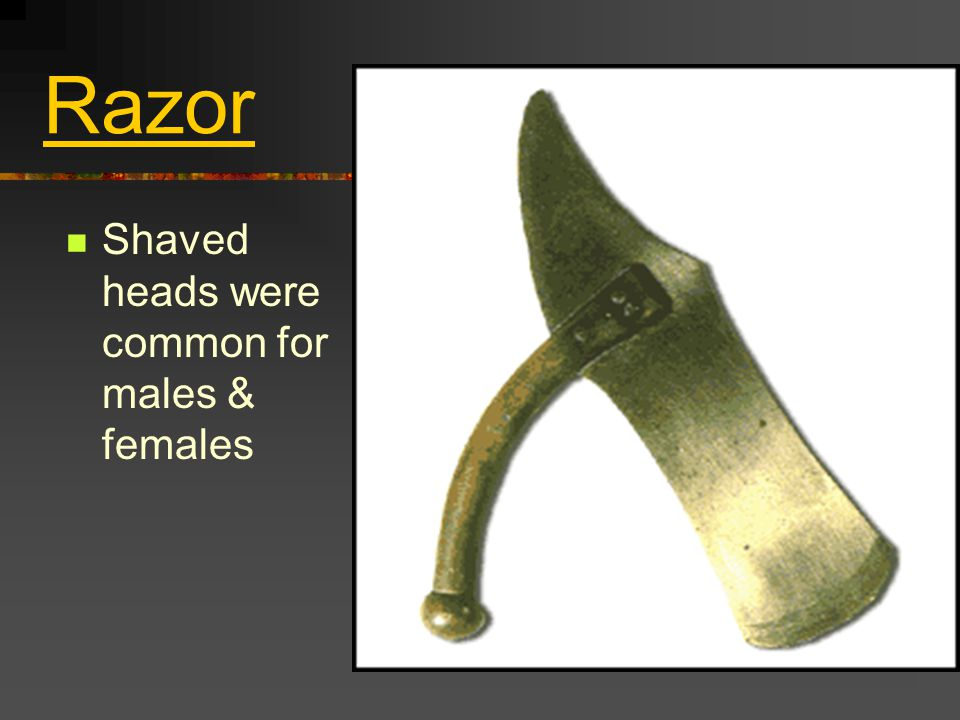 Razor Shaved heads were common for males & females