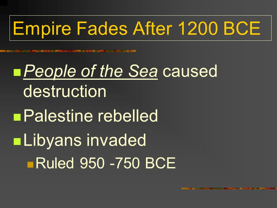 Empire Fades After 1200 BCE People of the Sea caused destruction