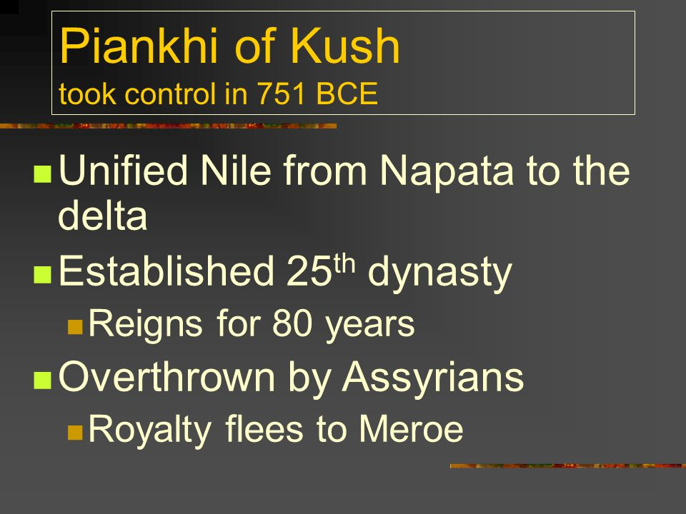 Piankhi of Kush took control in 751 BCE
