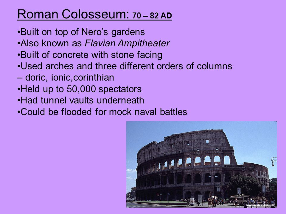 Roman Colosseum: 70 – 82 AD Built on top of Nero's gardens