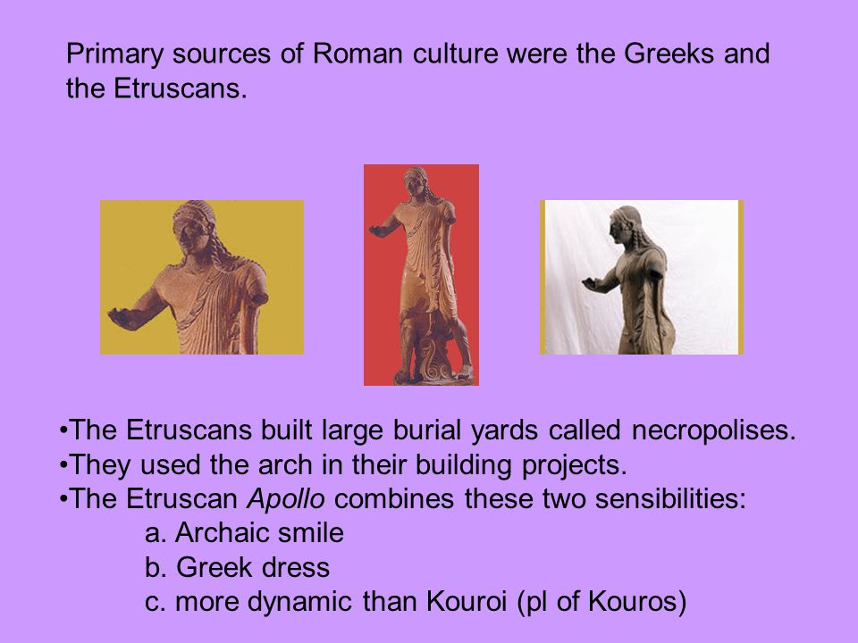 Primary sources of Roman culture were the Greeks and
