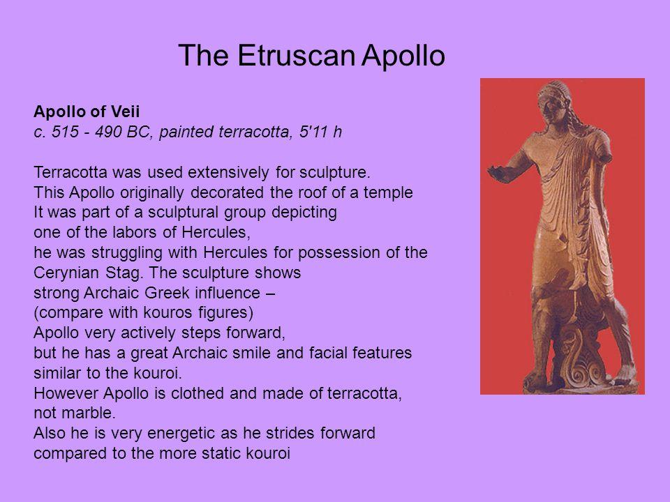 The Etruscan Apollo Apollo of Veii c. 515 - 490 BC, painted terracotta, 5 11 h.