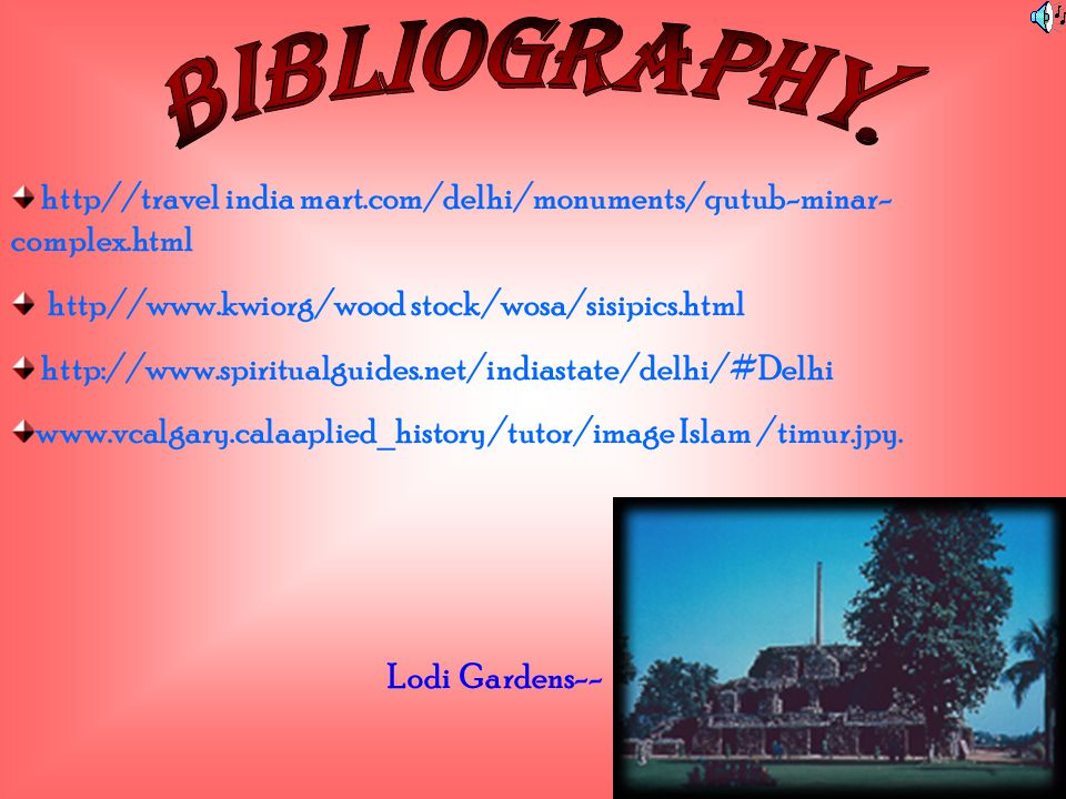 BIBLIOGRAPHY. http//travel india mart.com/delhi/monuments/qutub-minar- complex.html. http//www.kwiorg/wood stock/wosa/sisipics.html.