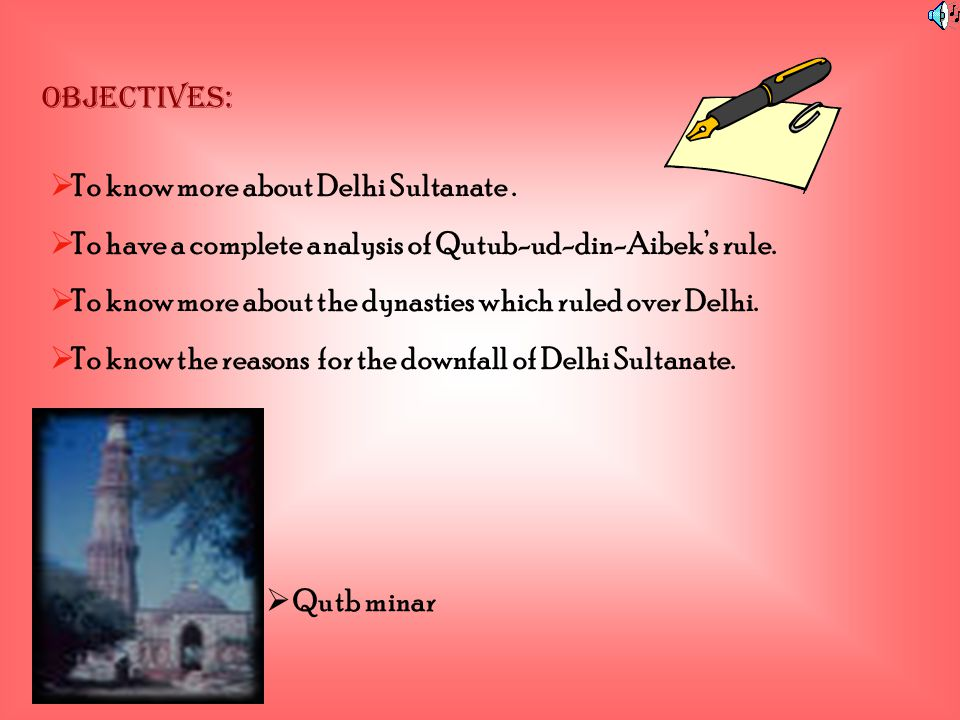OBJECTIVES: To know more about Delhi Sultanate . To have a complete analysis of Qutub-ud-din-Aibek's rule.