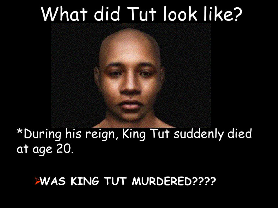 What did Tut look like. *During his reign, King Tut suddenly died at age 20.