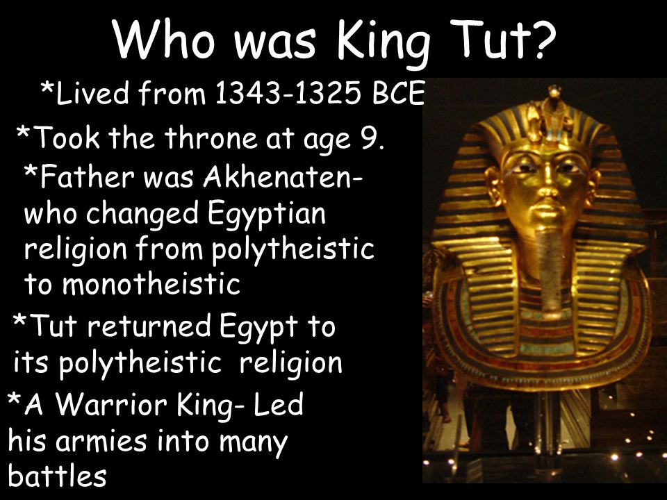 Who was King Tut *Lived from 1343-1325 BCE *Took the throne at age 9.