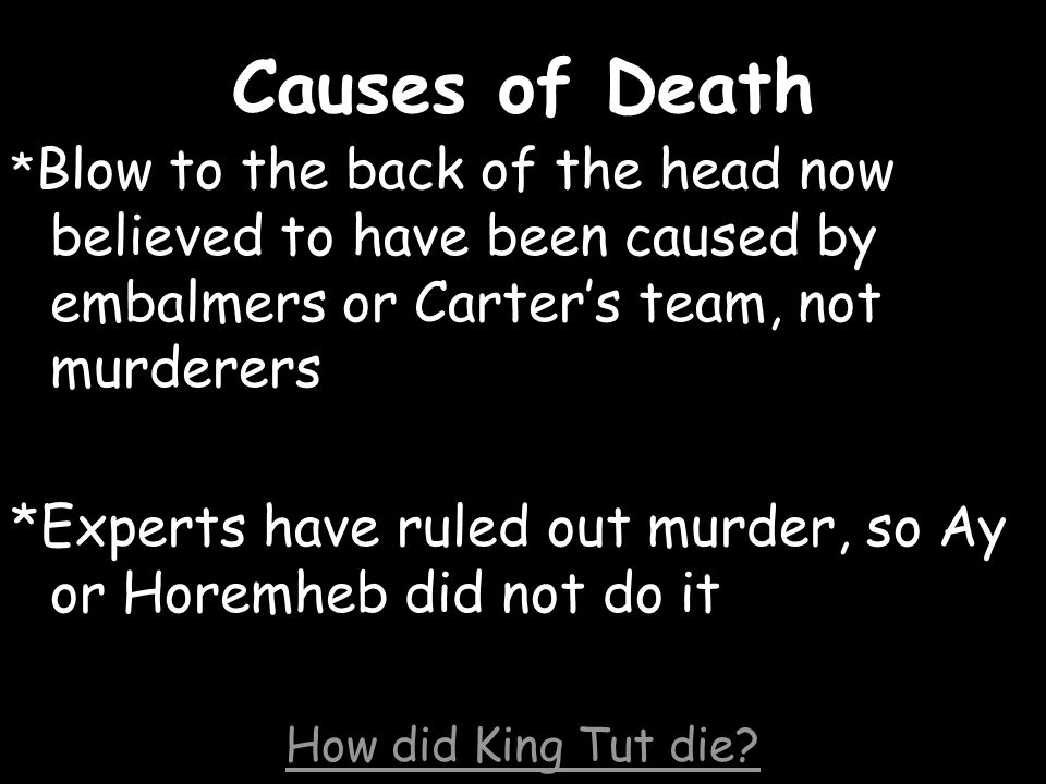 Causes of Death *Blow to the back of the head now believed to have been caused by embalmers or Carter's team, not murderers.