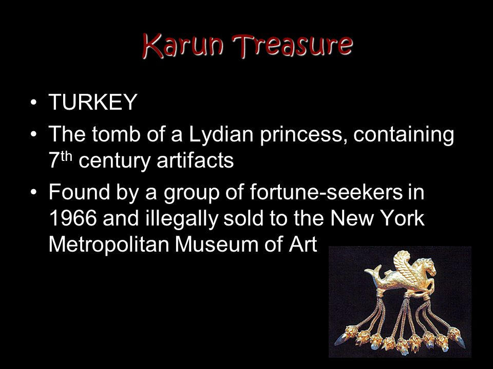 Karun Treasure TURKEY. The tomb of a Lydian princess, containing 7th century artifacts.