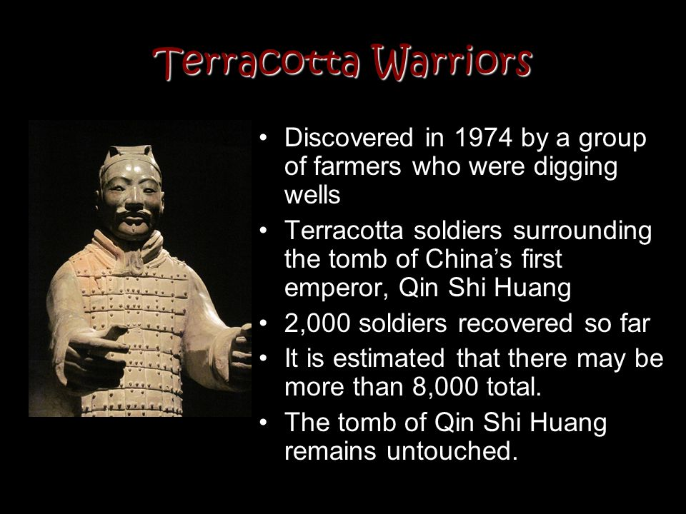 Terracotta Warriors Discovered in 1974 by a group of farmers who were digging wells.