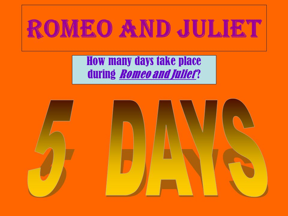 How many days take place during Romeo and Juliet