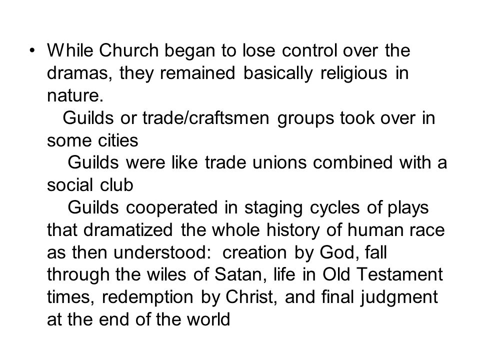 While Church began to lose control over the dramas, they remained basically religious in nature.