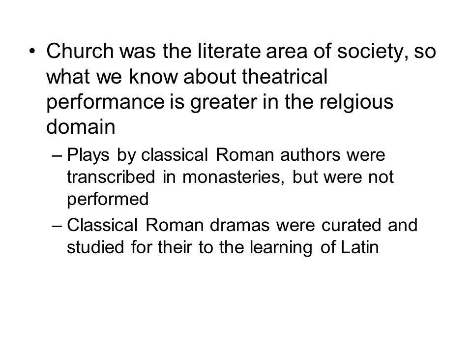 Church was the literate area of society, so what we know about theatrical performance is greater in the relgious domain