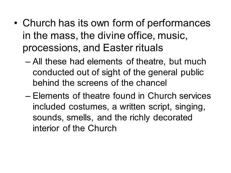 Church has its own form of performances in the mass, the divine office, music, processions, and Easter rituals