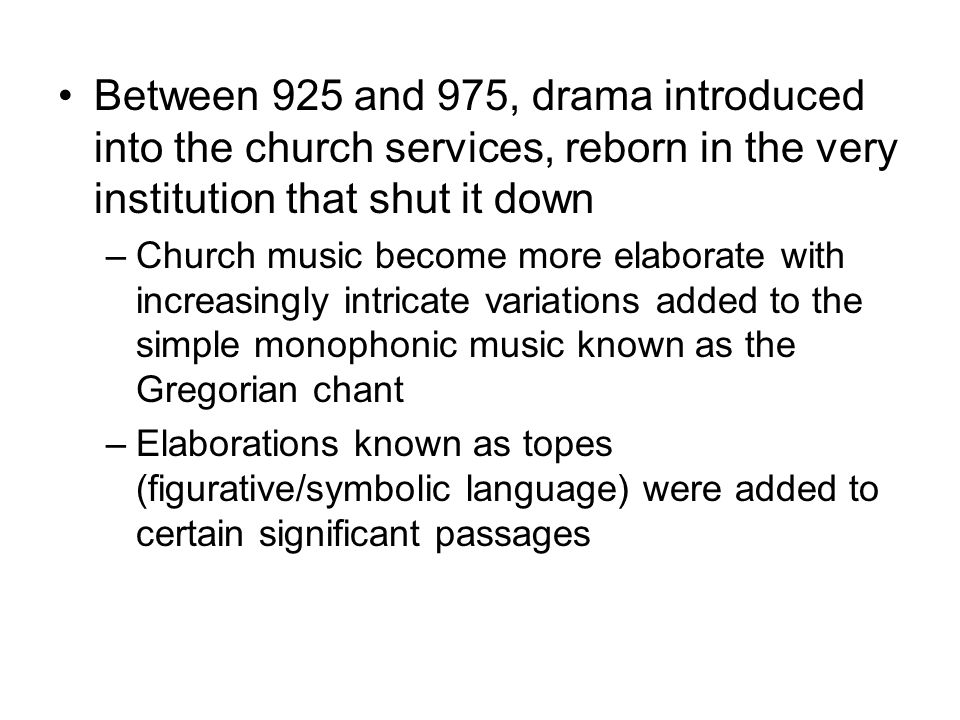 Between 925 and 975, drama introduced into the church services, reborn in the very institution that shut it down