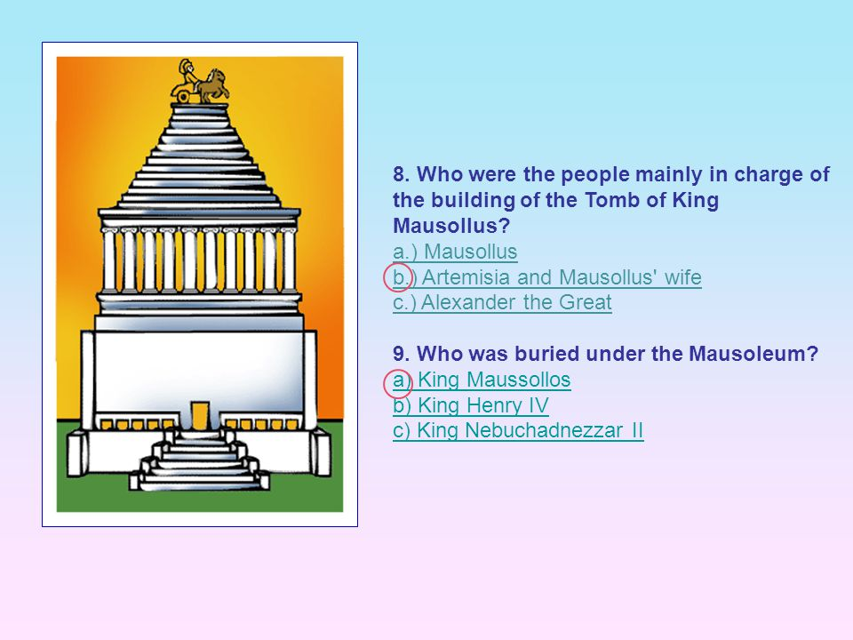 8. Who were the people mainly in charge of the building of the Tomb of King Mausollus