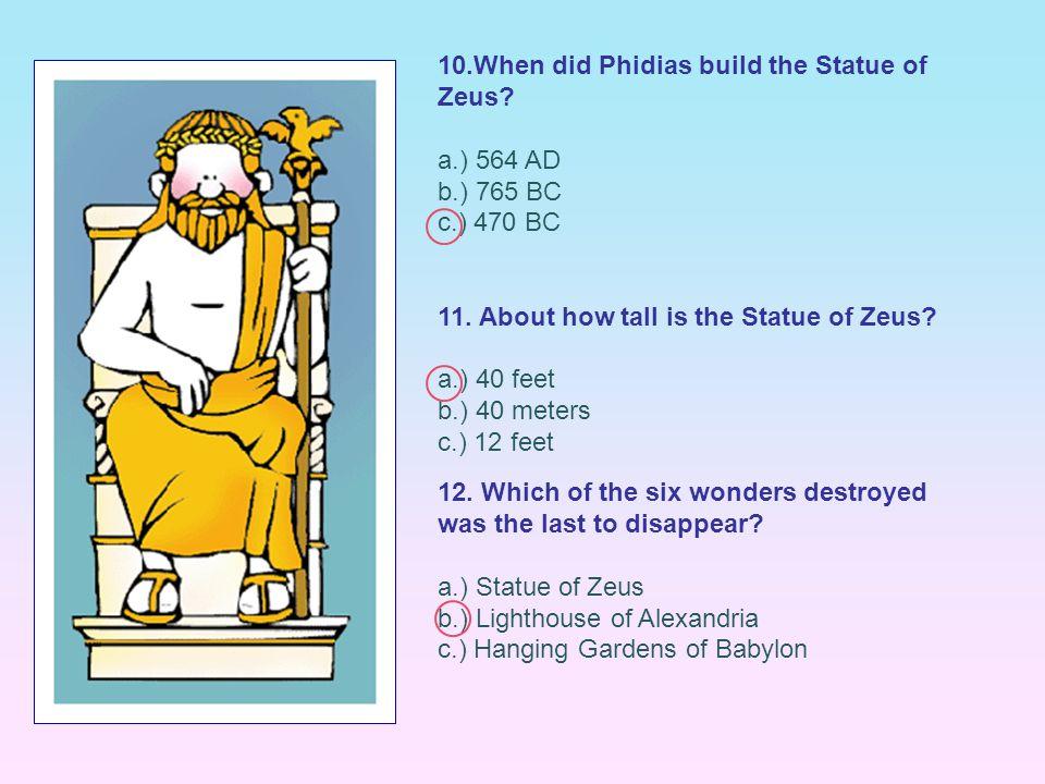 10.When did Phidias build the Statue of Zeus