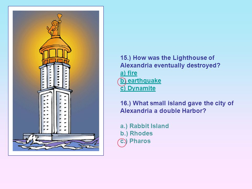 15.) How was the Lighthouse of Alexandria eventually destroyed