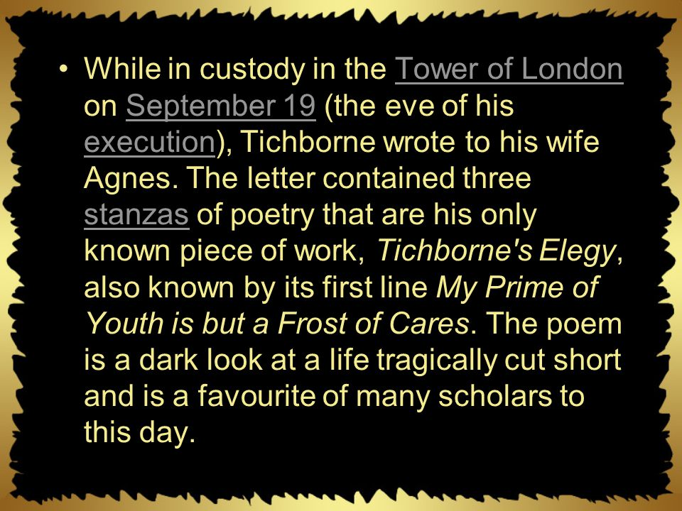 While in custody in the Tower of London on September 19 (the eve of his execution), Tichborne wrote to his wife Agnes.