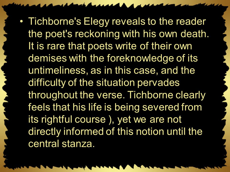 Tichborne s Elegy reveals to the reader the poet s reckoning with his own death.