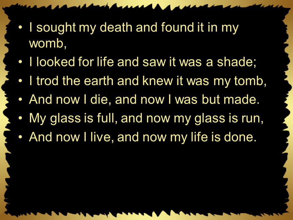 I sought my death and found it in my womb,