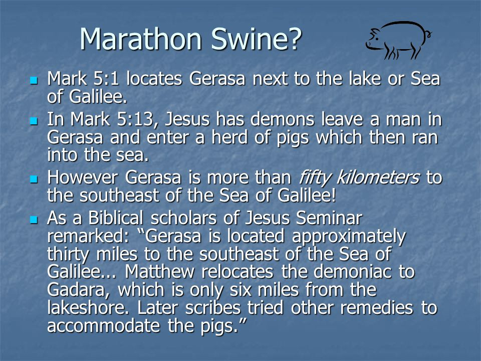 Marathon Swine Mark 5:1 locates Gerasa next to the lake or Sea of Galilee.