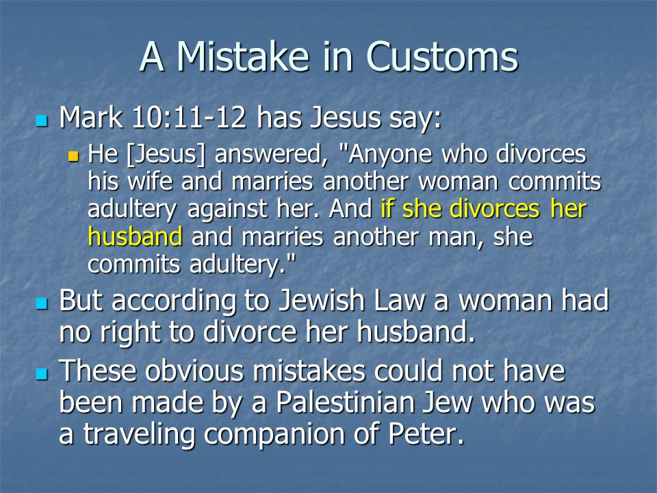A Mistake in Customs Mark 10:11-12 has Jesus say: