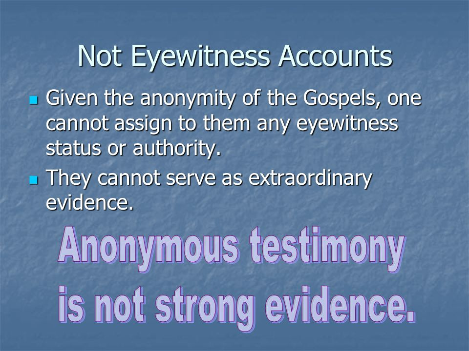 Not Eyewitness Accounts