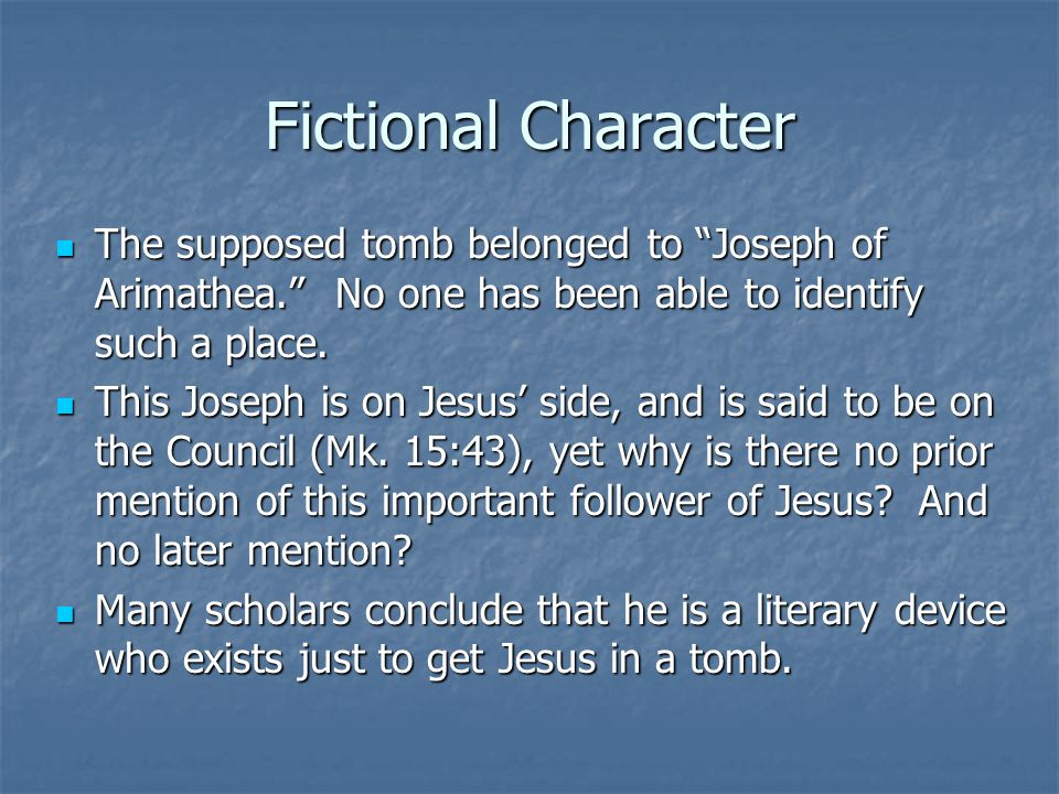 Fictional Character The supposed tomb belonged to Joseph of Arimathea. No one has been able to identify such a place.