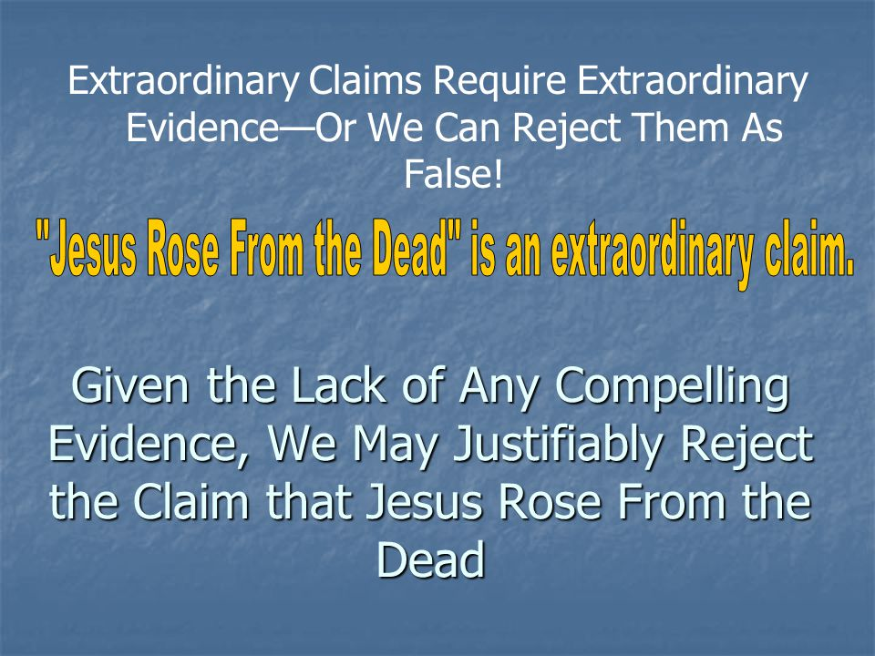 Jesus Rose From the Dead is an extraordinary claim.