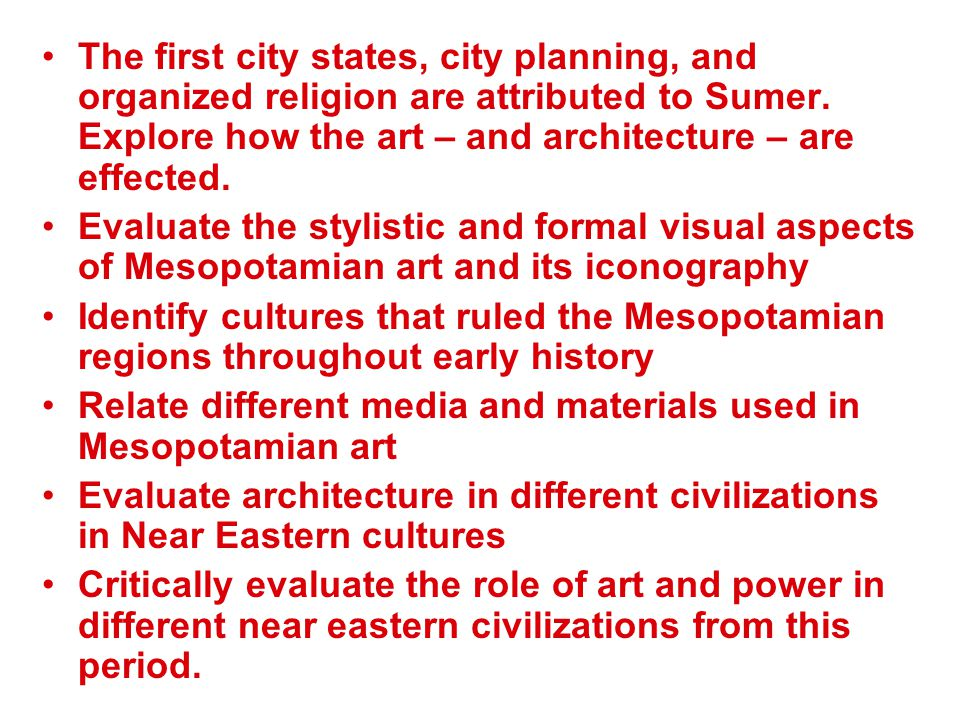 The first city states, city planning, and organized religion are attributed to Sumer. Explore how the art – and architecture – are effected.
